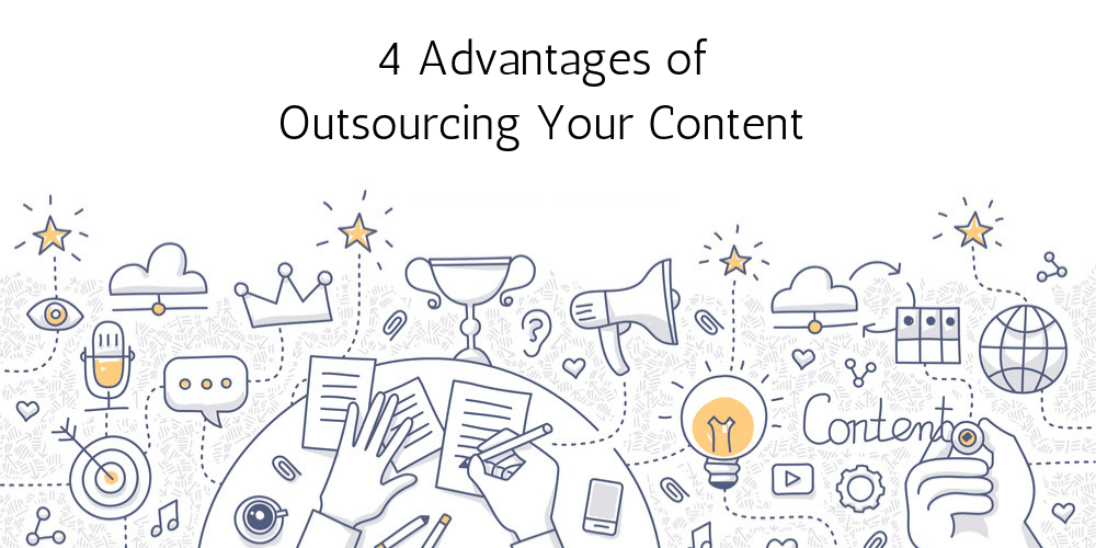 4 Advantages of Outsourcing Your Content