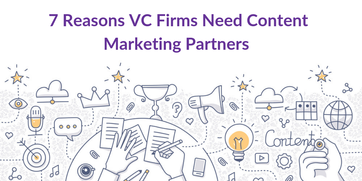 7 Reasons VC Firms Need Content Marketing Partners